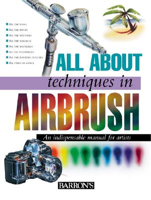 All About Techniques in Airbrush By Ferron, Miriam (EDT)/ Barron's Educational Series, Inc. (COR)